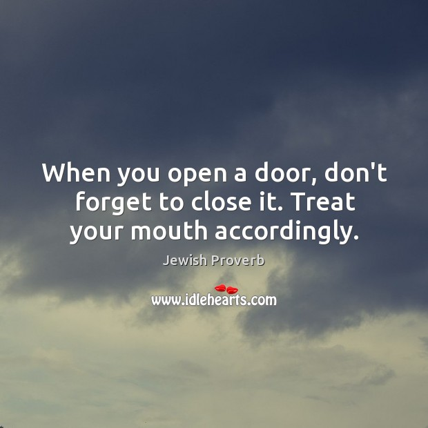 When you open a door, don't forget to close it. Jewish Proverbs Image