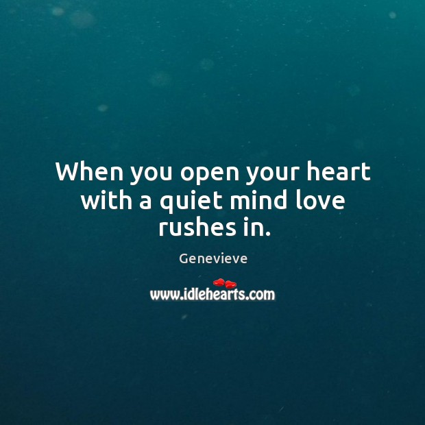 When you open your heart with a quiet mind love rushes in. Image