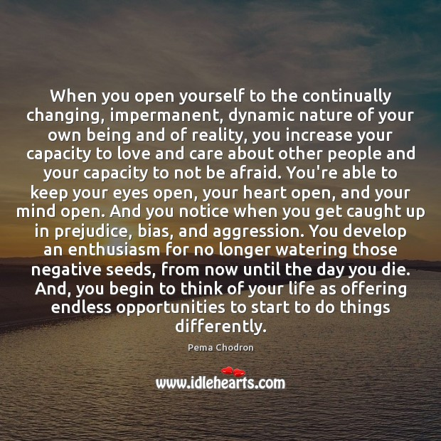 Image, When you open yourself to the continually changing, impermanent, dynamic nature of