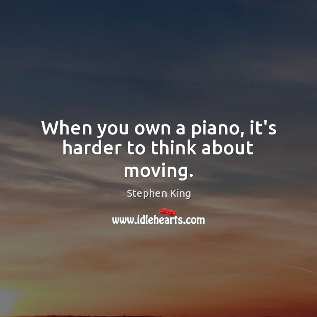 Image, When you own a piano, it's harder to think about moving.