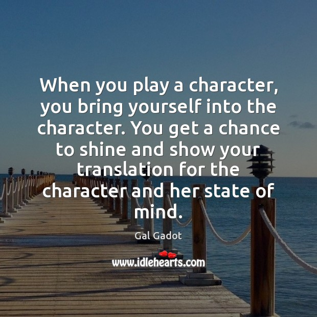 Image, When you play a character, you bring yourself into the character. You