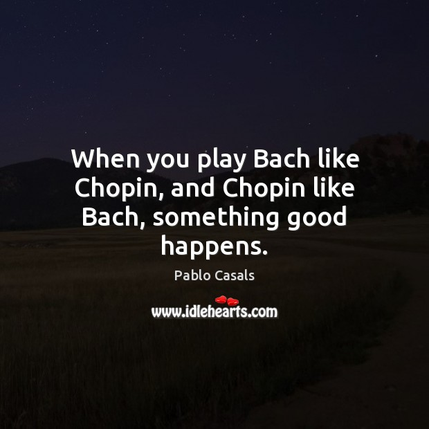 When you play Bach like Chopin, and Chopin like Bach, something good happens. Image