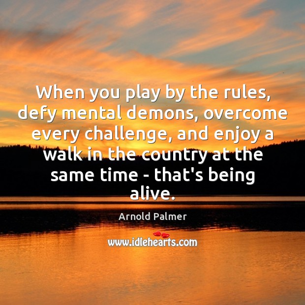 Image, When you play by the rules, defy mental demons, overcome every challenge,
