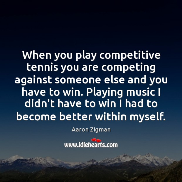 Image, When you play competitive tennis you are competing against someone else and