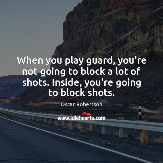 Image, When you play guard, you're not going to block a lot of