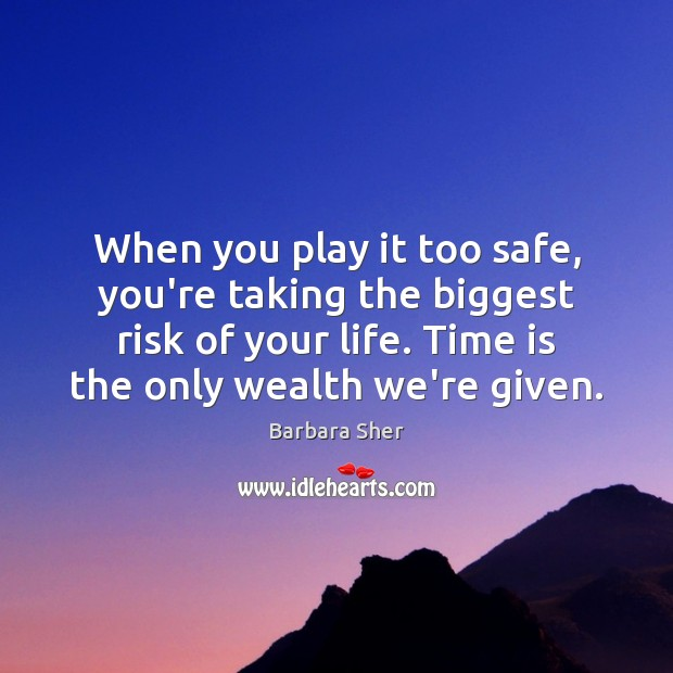 Image, When you play it too safe, you're taking the biggest risk of