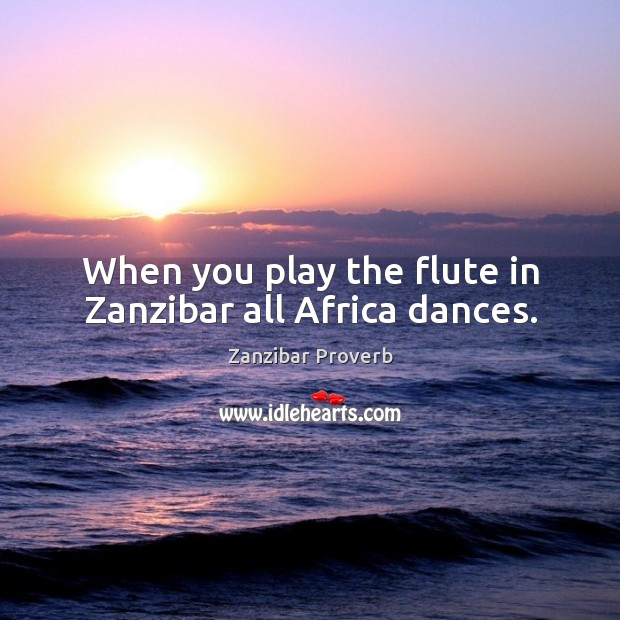 Image, When you play the flute in zanzibar all africa dances.