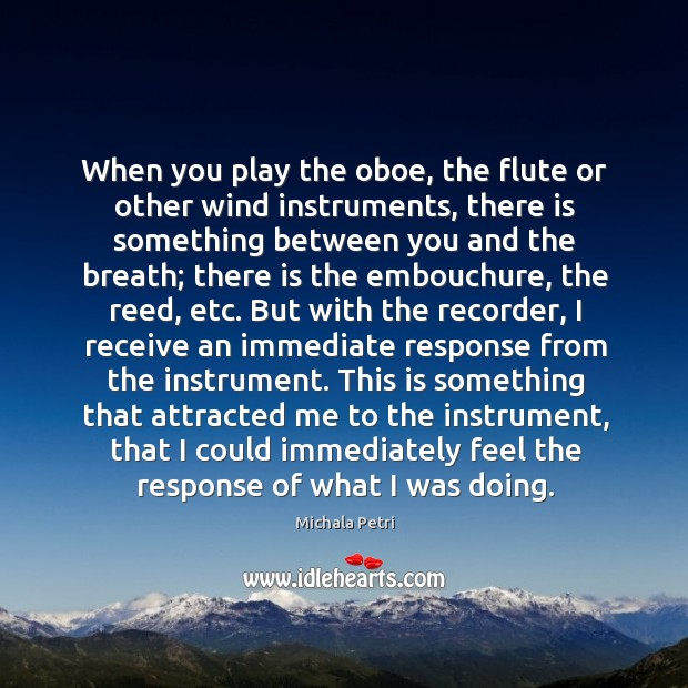 When you play the oboe, the flute or other wind instruments, there Michala Petri Picture Quote