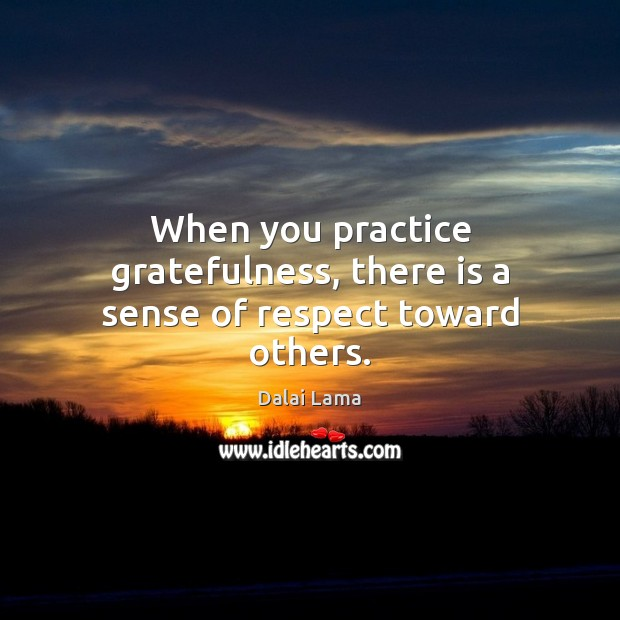 Image, When you practice gratefulness, there is a sense of respect toward others.
