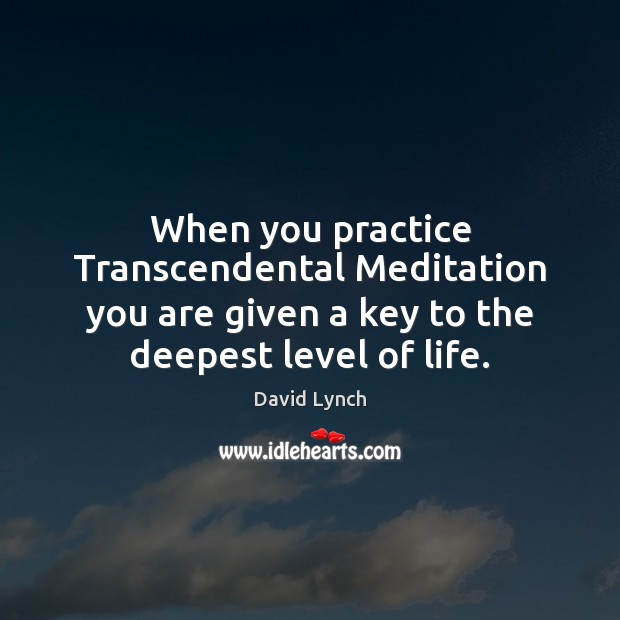Image, When you practice Transcendental Meditation you are given a key to the