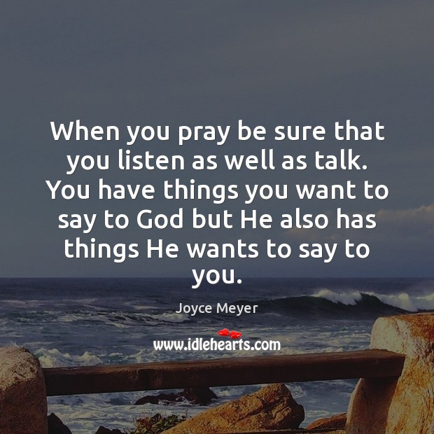 When you pray be sure that you listen as well as talk. Joyce Meyer Picture Quote