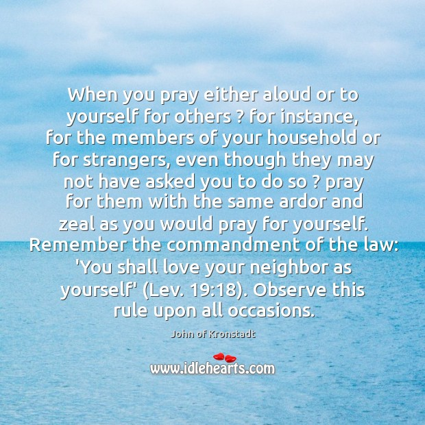 When you pray either aloud or to yourself for others ? for instance, John of Kronstadt Picture Quote