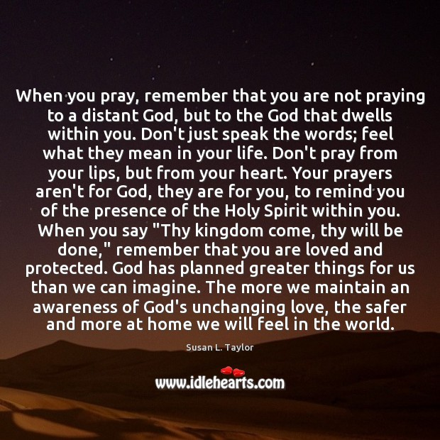 Image, When you pray, remember that you are not praying to a distant