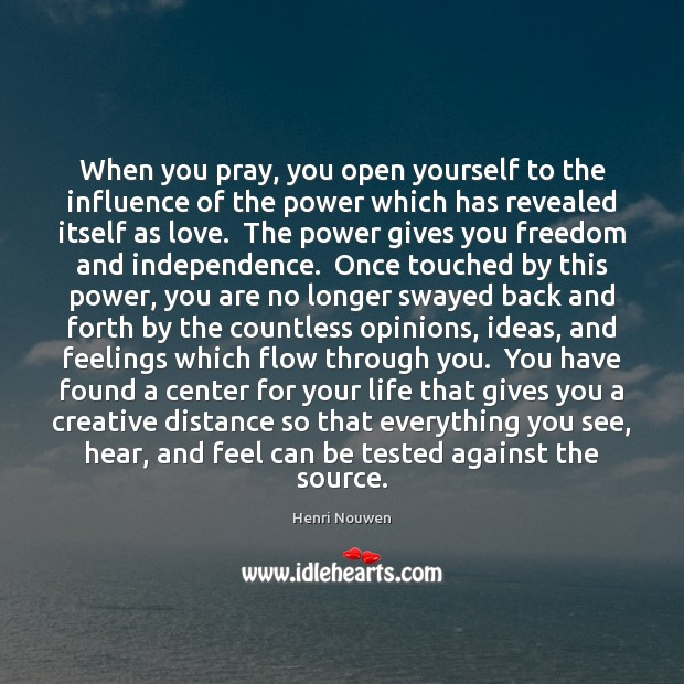 When you pray, you open yourself to the influence of the power Image