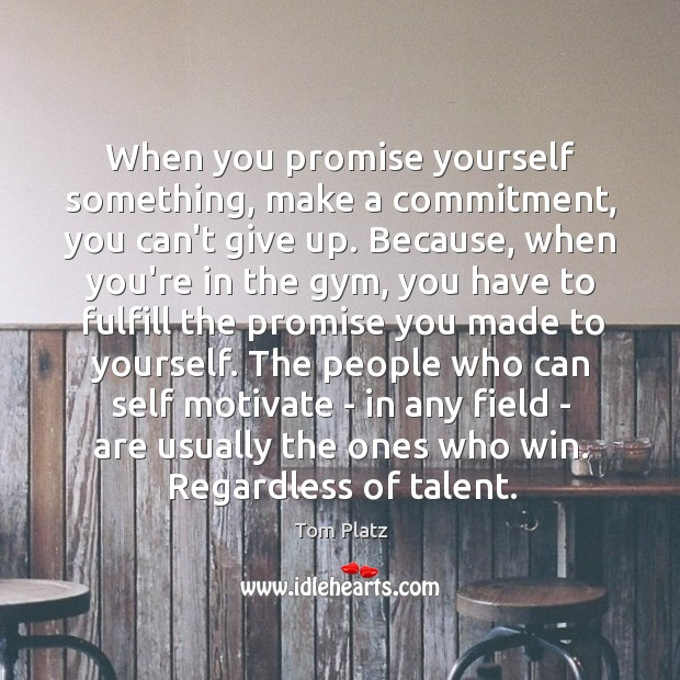 When you promise yourself something, make a commitment, you can't give up. Image