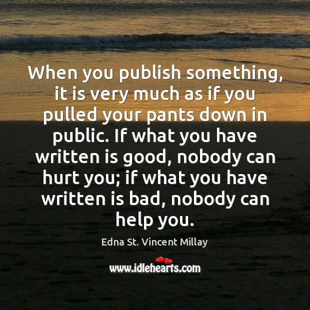 When you publish something, it is very much as if you pulled Edna St. Vincent Millay Picture Quote