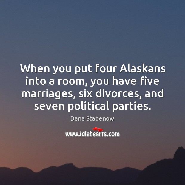 Image, When you put four Alaskans into a room, you have five marriages,