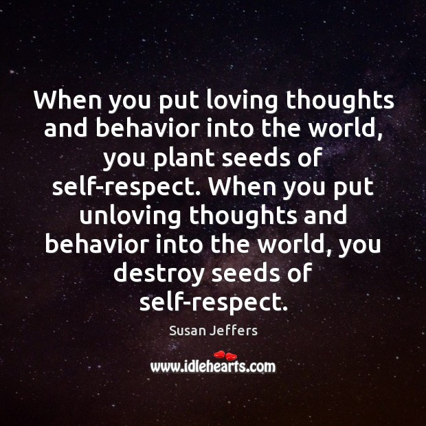 When you put loving thoughts and behavior into the world, you plant Image