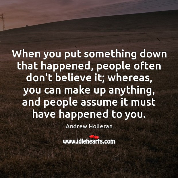 When you put something down that happened, people often don't believe it; Image