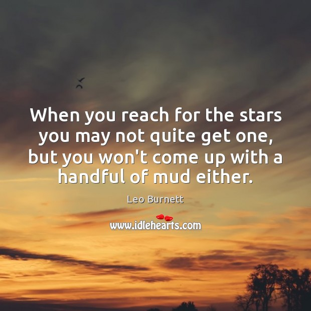 When you reach for the stars you may not quite get one, Leo Burnett Picture Quote