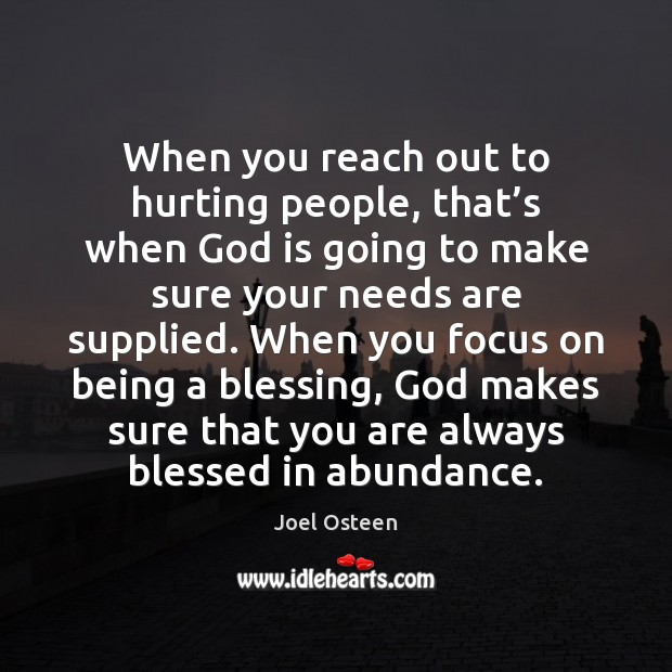 Image, When you reach out to hurting people, that's when God is