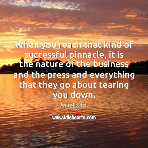 When you reach that kind of successful pinnacle, it is the nature Joni Mitchell Picture Quote