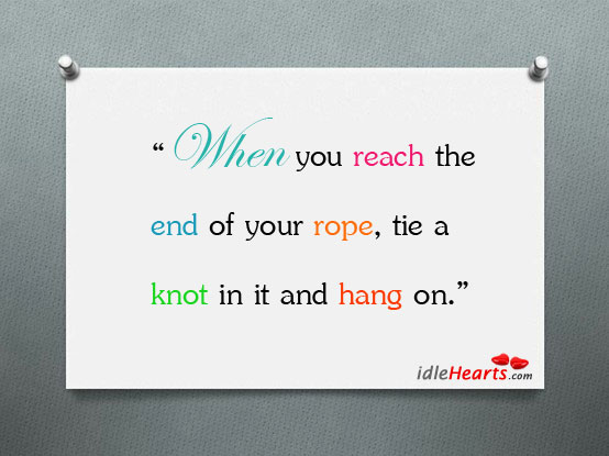 """When You Reach The End Of Your Rope, Tie A…"