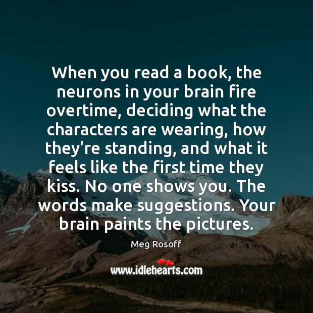 When you read a book, the neurons in your brain fire overtime, Meg Rosoff Picture Quote