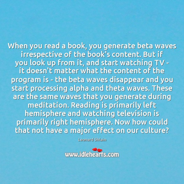 When you read a book, you generate beta waves irrespective of the Television Quotes Image
