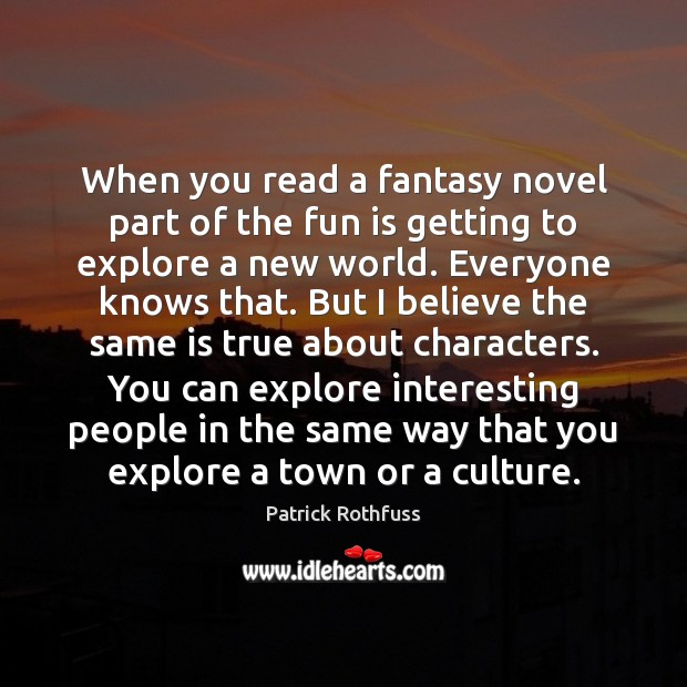 When you read a fantasy novel part of the fun is getting Patrick Rothfuss Picture Quote