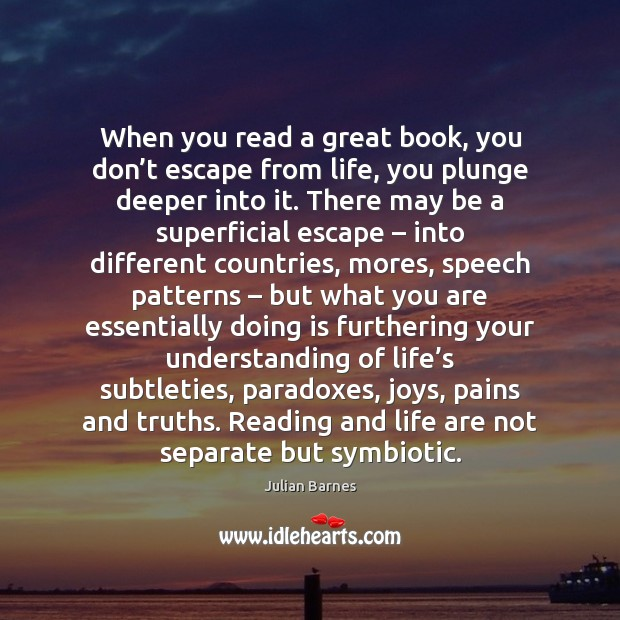 When you read a great book, you don't escape from life, Image