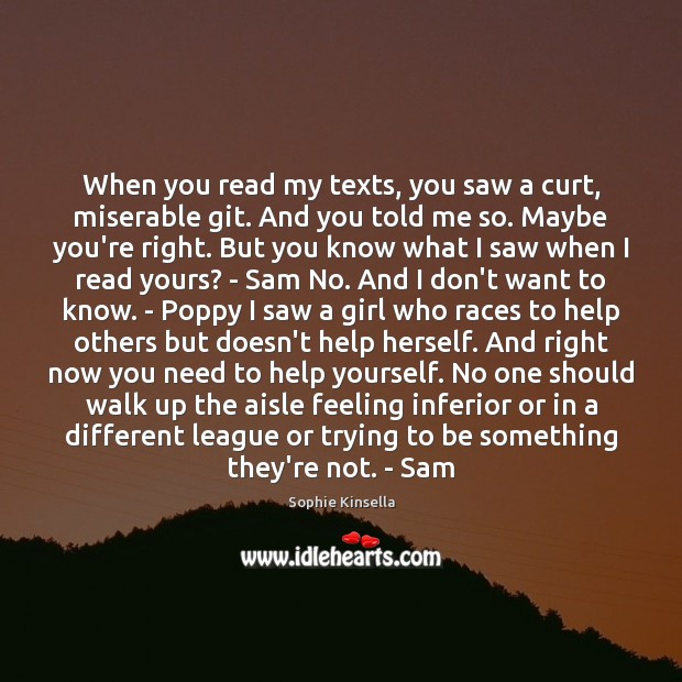 When you read my texts, you saw a curt, miserable git. And Sophie Kinsella Picture Quote