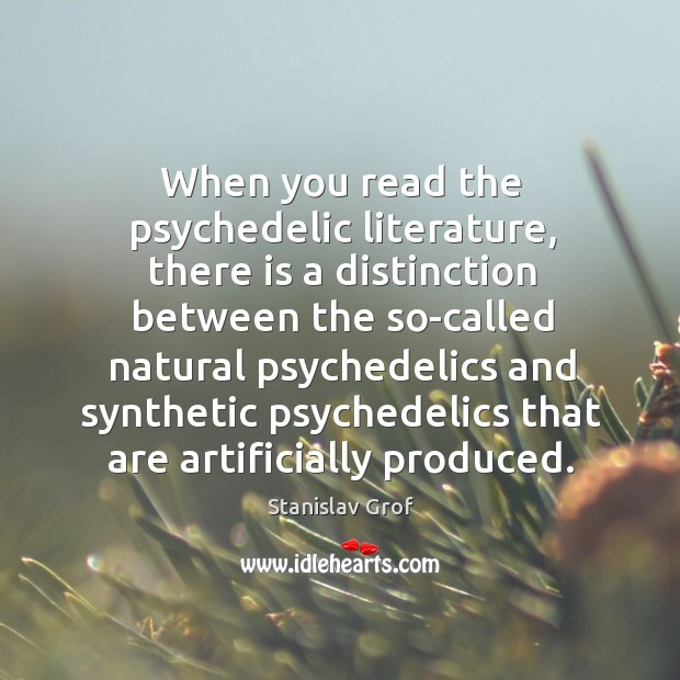 When you read the psychedelic literature, there is a distinction between the Stanislav Grof Picture Quote