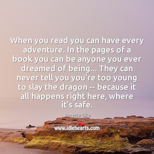 When you read you can have every adventure. In the pages of Janette Oke Picture Quote