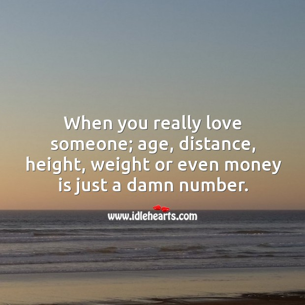 Image, When you really love someone; age, distance, height, weight or even money is just a damn number.