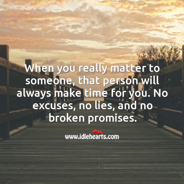 Image, When you really matter to someone, that person will always make time for you.