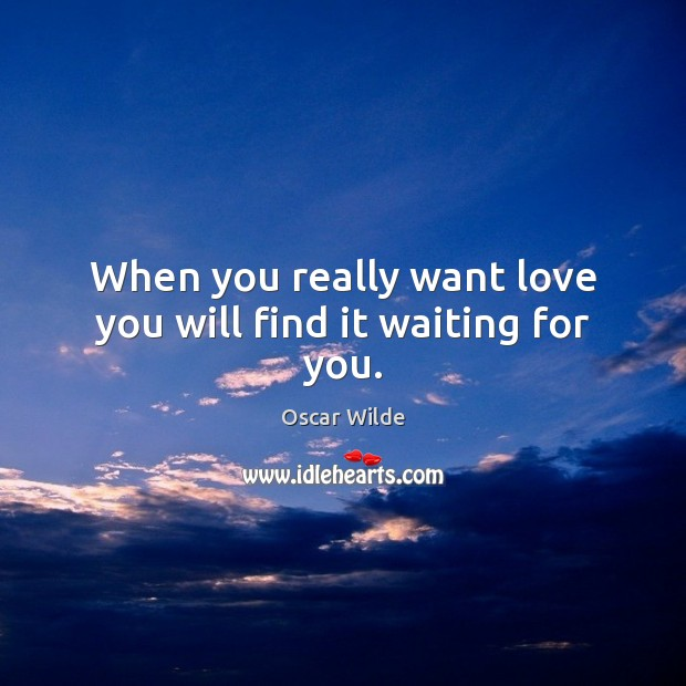 Image, When you really want love you will find it waiting for you.