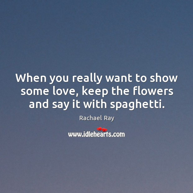 Image, When you really want to show some love, keep the flowers and say it with spaghetti.