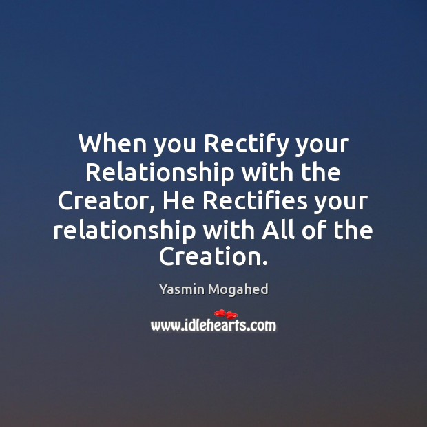 When you Rectify your Relationship with the Creator, He Rectifies your relationship Image