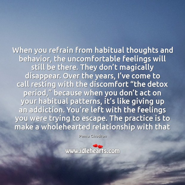 Image, When you refrain from habitual thoughts and behavior, the uncomfortable feelings will