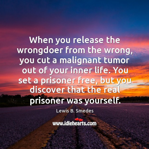 When you release the wrongdoer from the wrong, you cut a malignant Lewis B. Smedes Picture Quote