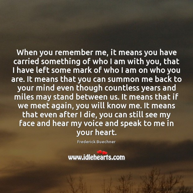 When you remember me, it means you have carried something of who Image