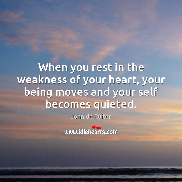 When you rest in the weakness of your heart, your being moves Image