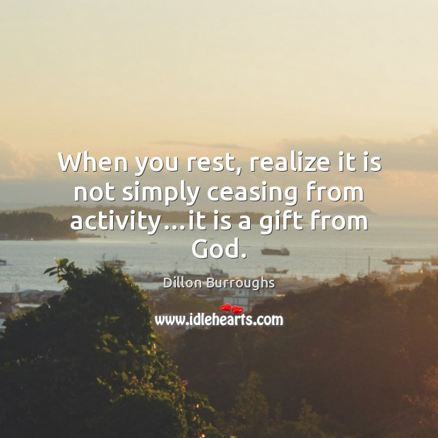 When you rest, realize it is not simply ceasing from activity…it is a gift from God. Image
