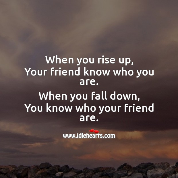 When you rise up, your friend know who you are. Friendship Messages Image