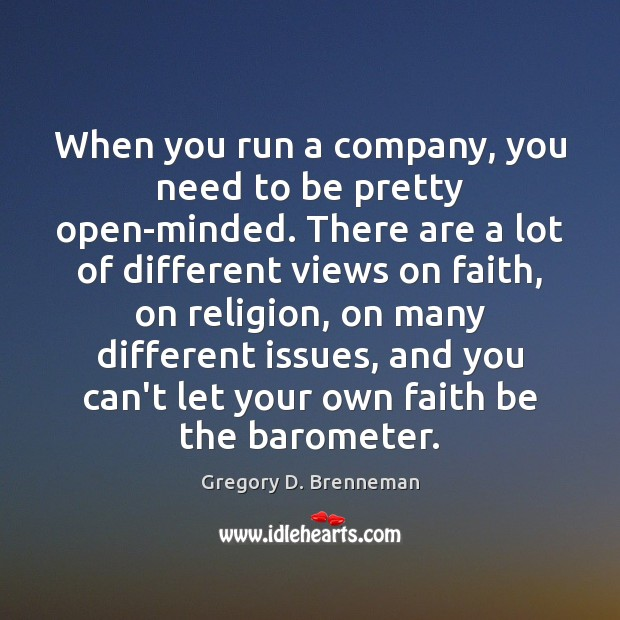 When you run a company, you need to be pretty open-minded. There Image
