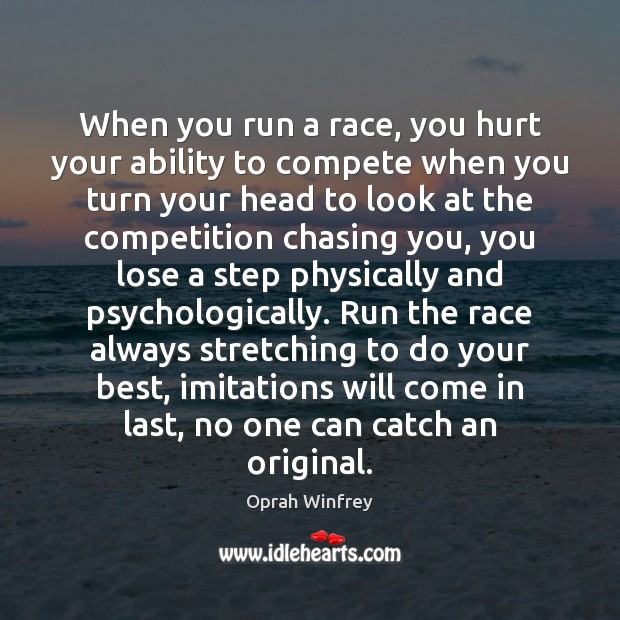 Image, When you run a race, you hurt your ability to compete when