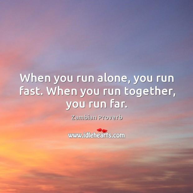 When you run alone, you run fast. When you run together, you run far. Zambian Proverbs Image