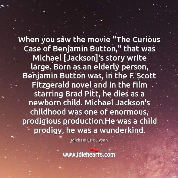 """When you saw the movie """"The Curious Case of Benjamin Button,"""" that Michael Eric Dyson Picture Quote"""