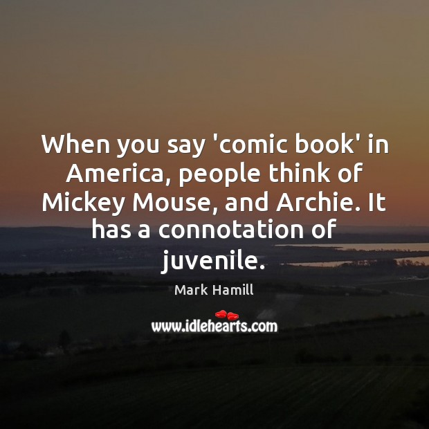 When you say 'comic book' in America, people think of Mickey Mouse, Image